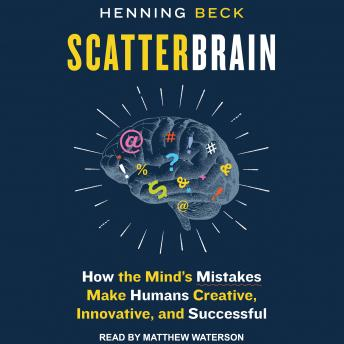 Download Scatterbrain: How the Mind's Mistakes Make Humans Creative, Innovative, and Successful by Henning Beck