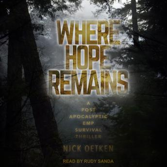 Download Where Hope Remains: A Post Apocalyptic EMP Survival Thriller by Nick Oetken