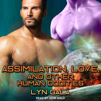 Assimilation, Love, and Other Human Oddities, Audio book by Lyn Gala