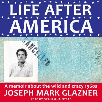 Life After America: A Memoir About the Wild and Crazy 1960s