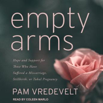 Empty Arms: Hope and Support for Those Who Have Suffered a Miscarriage, Stillbirth, or Tubal Pregnancy, Pam Vredevelt