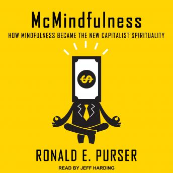 McMindfulness: How Mindfulness Became the New Capitalist Spirituality, Ronald E. Purser