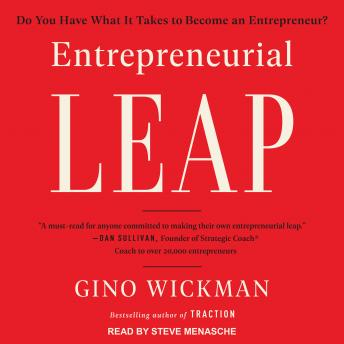 Entrepreneurial Leap: Do You Have What it Takes to Become an Entrepreneur?, Gino Wickman