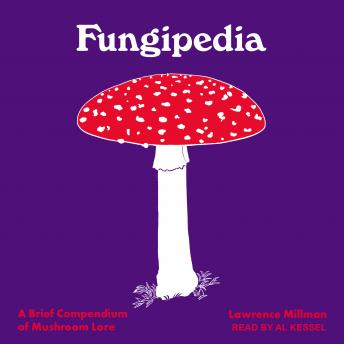 Download Fungipedia: A Brief Compendium of Mushroom Lore by Lawrence Millman