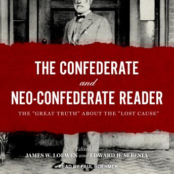 Download Confederate and Neo-Confederate Reader: The 'Great Truth' about the 'Lost Cause' by James W. Loewen, Edward H. Sebesta