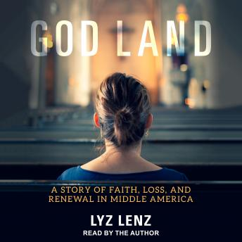 God Land: A Story of Faith, Loss, and Renewal in Middle America