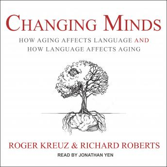 Changing Minds: How Aging Affects Language and How Language Affects Aging
