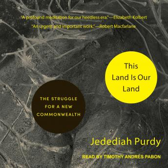 This Land Is Our Land: The Struggle for a New Commonwealth, Jedediah Purdy