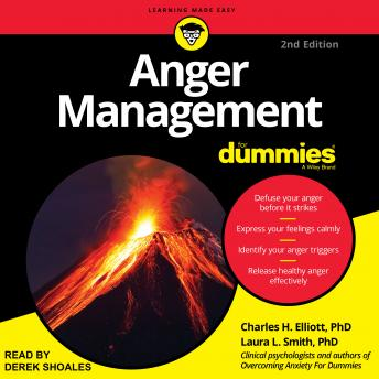 Anger Management for Dummies: 2nd Edition, Laura L. Smith, Ph.D., Charles H. Elliott