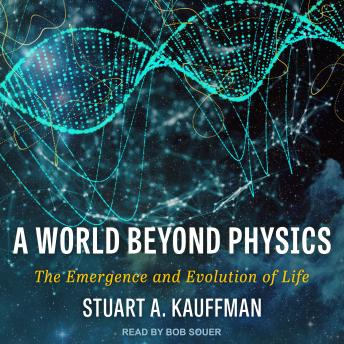 Download World Beyond Physics: The Emergence and Evolution of Life by Stuart A. Kauffman