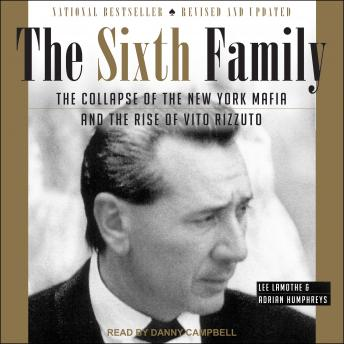 The Sixth Family: The Collapse of The New York Mafia and The Rise of Vito Rizzuto