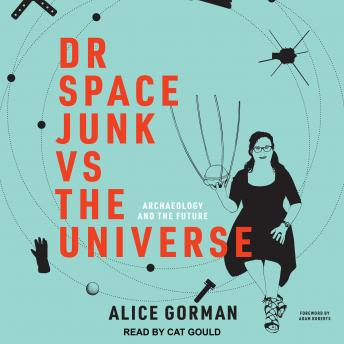 Dr Space Junk vs The Universe: Archaeology and the Future details