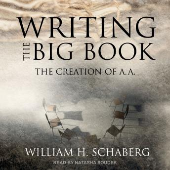 Download Writing the Big Book: The Creation of A.A. by William H. Schaberg