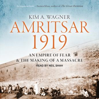 Amritsar 1919: An Empire of Fear and the Making of a Massacre, Kim A. Wagner