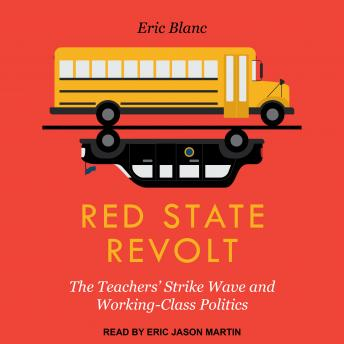 Download Red State Revolt: The Teachers' Strike Wave and Working-Class Politics by Eric Blanc