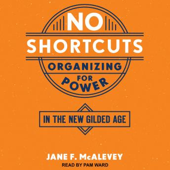 Download No Shortcuts: Organizing for Power in the New Gilded Age by Jane F. Mcalevey
