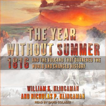 Year Without Summer: 1816 and the Volcano That Darkened the World and Changed History, Nicholas P. Klingaman, William K. Klingaman