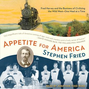 Appetite for America: Fred Harvey and the Business of Civilizing the Wild West - One Meal at a Time