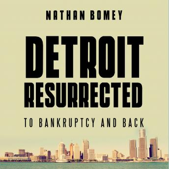 Detroit Resurrected: To Bankruptcy and Back, Nathan Bomey