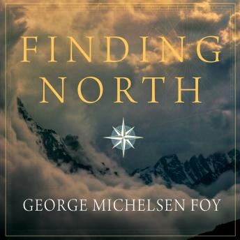 Finding North: How Navigation Makes Us Human, George Michelsen Foy