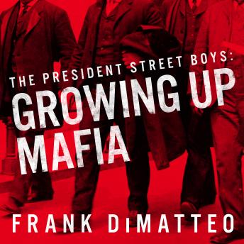 President Street Boys: Growing Up Mafia, Frank Dimatteo