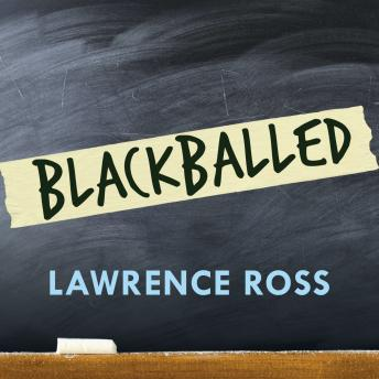 Blackballed: The Black and White Politics of Race on America's Campuses, Lawrence Ross
