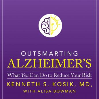 Outsmarting Alzheimer's: What You Can Do To Reduce Your Risk, Md Kenneth S. Kosik