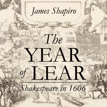Download Year of Lear: Shakespeare in 1606 by James Shapiro