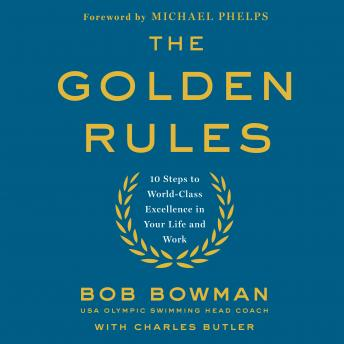 Golden Rules: 10 Steps to World-Class Excellence in Your Life and Work, Bob Bowman, Charles Butler