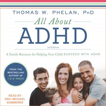 All About ADHD: A Family Resource for Helping Your Child Succeed with ADHD, Ph.D Phelan