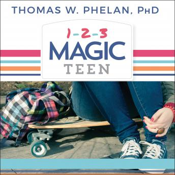 1-2-3 Magic Teen: Communicate, Connect, and Guide Your Teen to Adulthood, Thomas W. Phelan, Ph.D.