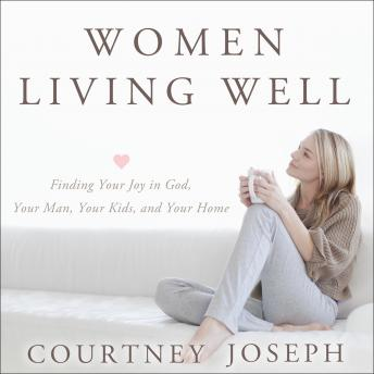 Women Living Well: Find Your Joy in God, Your Man, Your Kids, and Your Home sample.