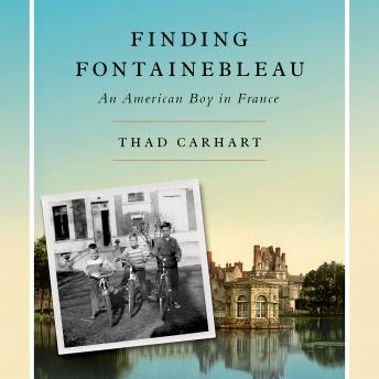 Finding Fontainebleau: An American Boy in France, Thad Carhart