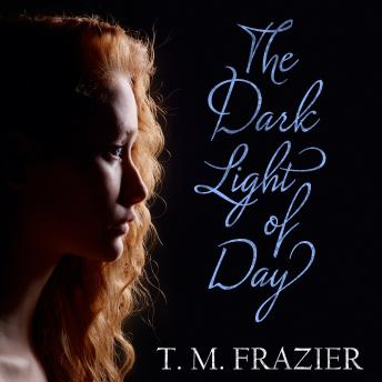 Dark Light of Day, T. M. Frazier