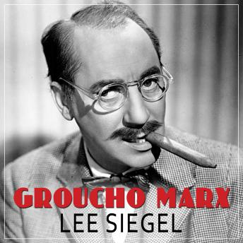 Groucho Marx: The Comedy of Existence, Lee Siegel
