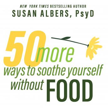 50 More Ways to Soothe Yourself Without Food: Mindfulness Strategies to Cope With Stress and End Emotional Eating, PsyD Albers