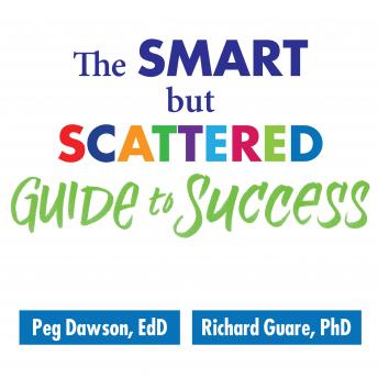 Smart but Scattered Guide to Success: How to Use Your Brain's Executive Skills to Keep Up, Stay Calm, and Get Organized at Work and at Home, Peg Dawson EdD, Richard Guare PhD