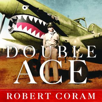Double Ace: The Life of Robert Lee Scott Jr., Pilot, Hero, and Teller of Tall Tales, Robert Coram