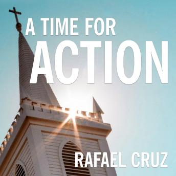 Time for Action: Empowering the Faithful to Reclaim America, Rafael Cruz