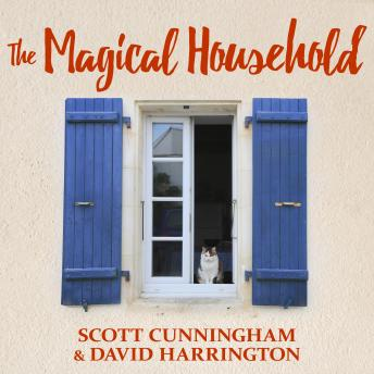 Magical Household: Spells & Rituals for the Home, David Harrington, Scott Cunningham