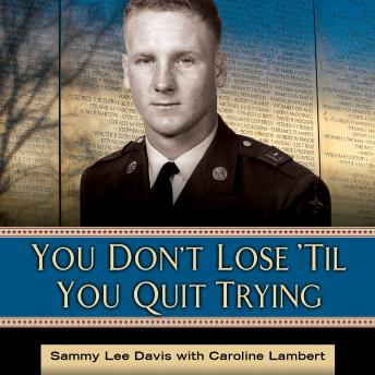 You Don't Lose 'Til You Quit Trying: Lessons on Adversity and Victory from a Vietnam Veteran and Medal of Honor Recipient, Caroline Lambert, Sammy Lee Davis