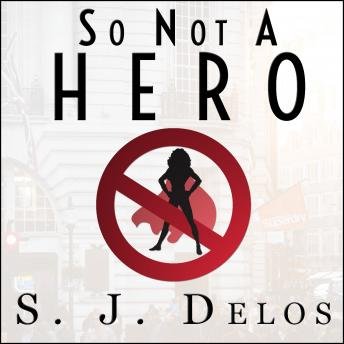 So Not a Hero, S. J. Delos