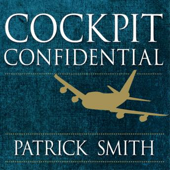 Cockpit Confidential: Everything You Need to Know About Air Travel: Questions, Answers, and Reflections, Patrick Smith