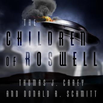 Children of Roswell: A Seven-Decade Legacy of Fear, Intimidation, and Cover-Ups, Donald R. Schmitt, Thomas J. Carey