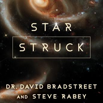 Star Struck: Seeing the Creator in the Wonders of Our Cosmos, Dr. David Bradstreet, Steve Rabey