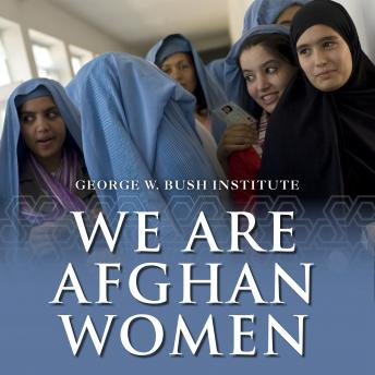 We Are Afghan Women: Voices of Hope, George W. Bush Institute