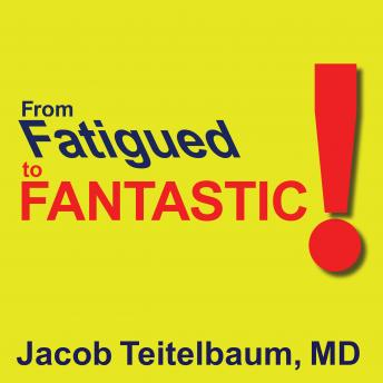 From Fatigued to Fantastic, M. D. Teitelbaum