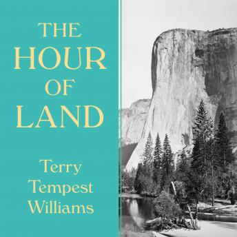 Hour of Land: A Personal Topography of America's National Parks, Terry Tempest Williams