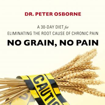 No Grain, No Pain: A 30-Day Diet for Eliminating the Root Cause of Chronic Pain, Dr. Peter Osborne