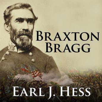 Braxton Bragg: The Most Hated Man of the Confederacy, Earl J. Hess